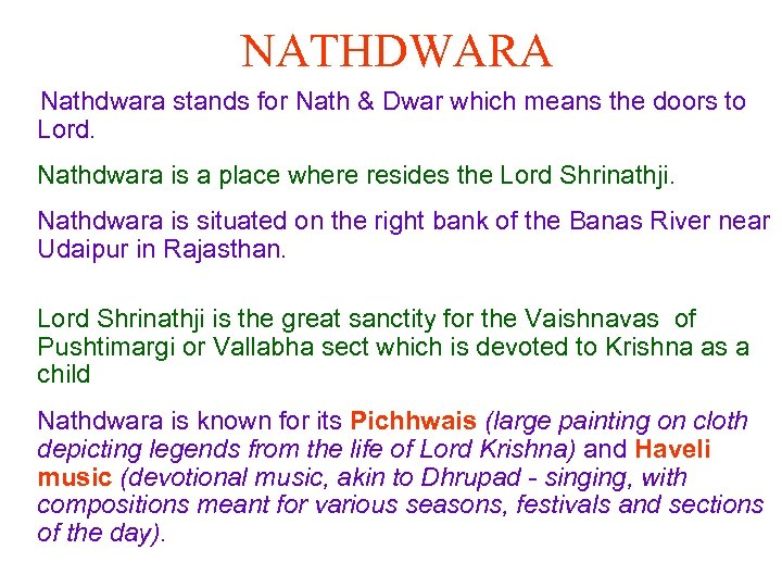 NATHDWARA Nathdwara stands for Nath & Dwar which means the doors to Lord. Nathdwara