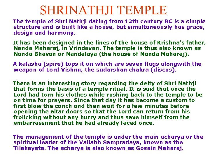 SHRINATHJI TEMPLE The temple of Shri Nathji dating from 12 th century BC is