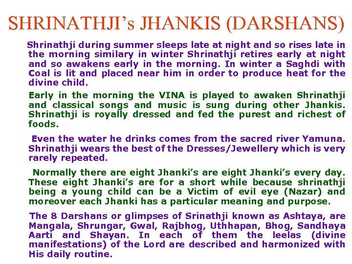 SHRINATHJI's JHANKIS (DARSHANS) Shrinathji during summer sleeps late at night and so rises late