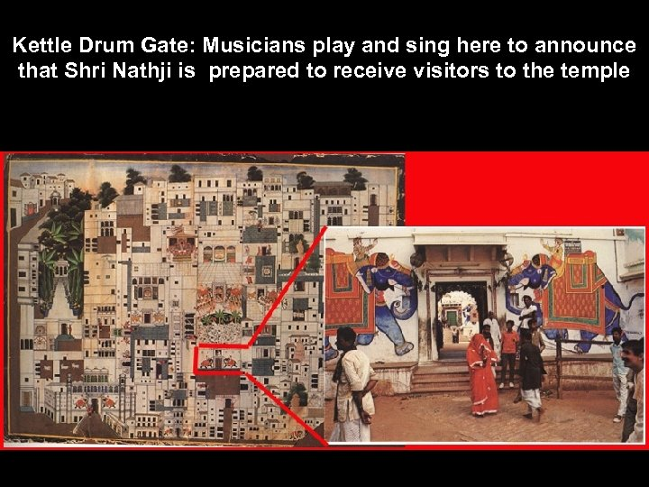 Kettle Drum Gate: Musicians play and sing here to announce that Shri Nathji is
