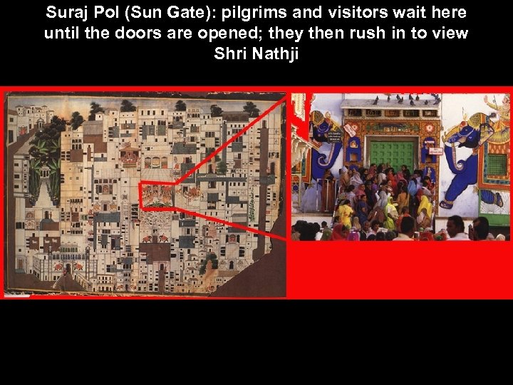 Suraj Pol (Sun Gate): pilgrims and visitors wait here until the doors are opened;