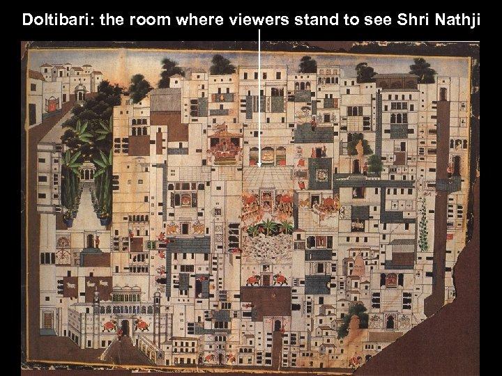 Doltibari: the room where viewers stand to see Shri Nathji