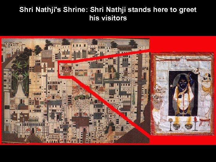 Shri Nathji's Shrine: Shri Nathji stands here to greet his visitors