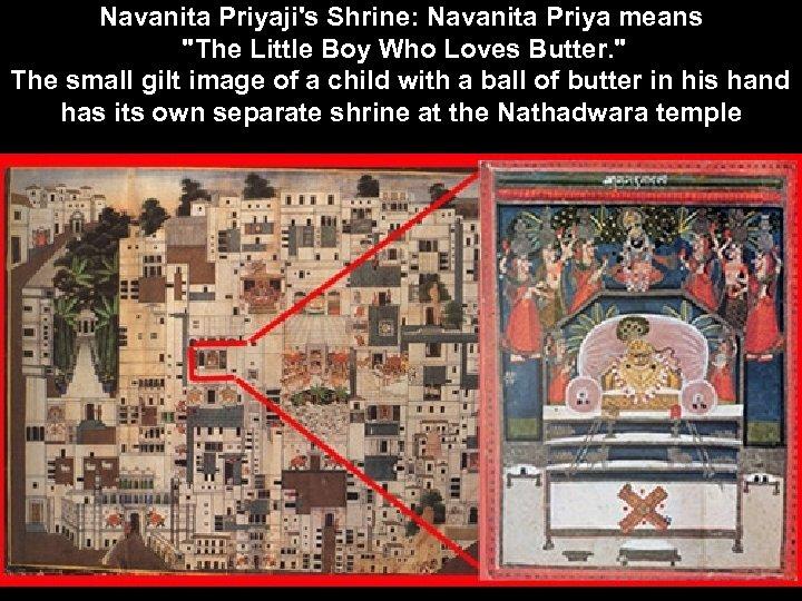 Navanita Priyaji's Shrine: Navanita Priya means