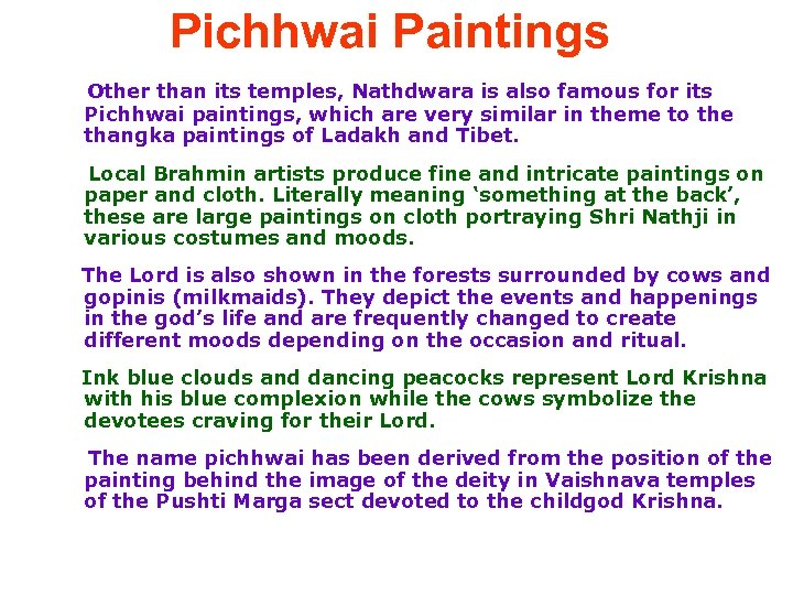 Pichhwai Paintings Other than its temples, Nathdwara is also famous for its Pichhwai paintings,