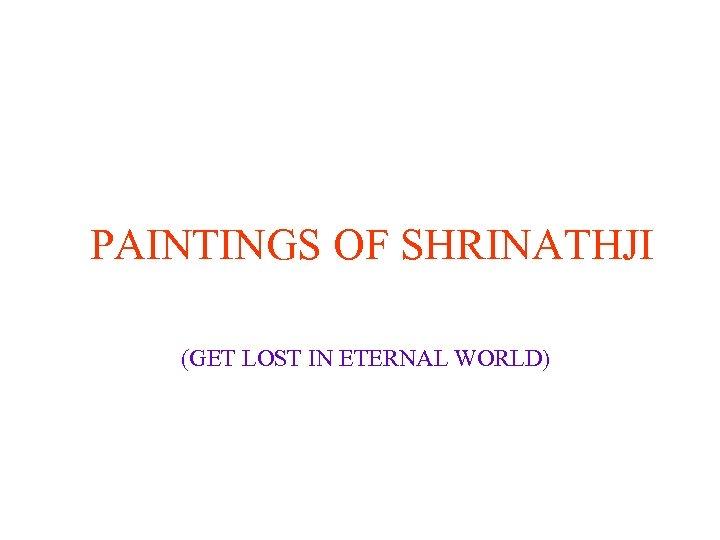 PAINTINGS OF SHRINATHJI (GET LOST IN ETERNAL WORLD)