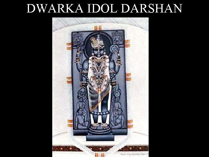DWARKA IDOL DARSHAN