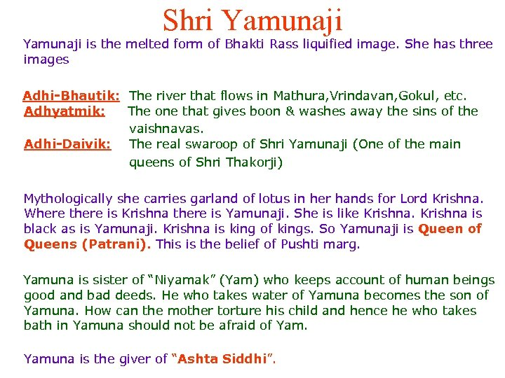 Shri Yamunaji is the melted form of Bhakti Rass liquified image. She has three