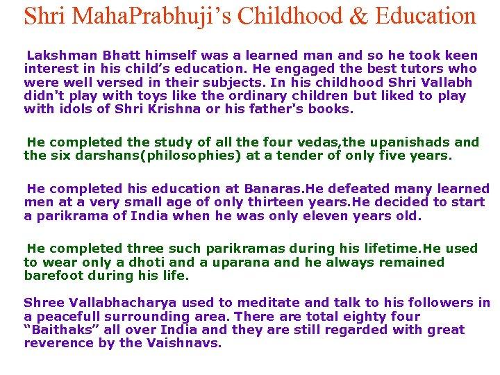 Shri Maha. Prabhuji's Childhood & Education Lakshman Bhatt himself was a learned man and