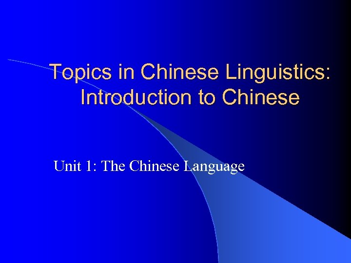 Topics in Chinese Linguistics: Introduction to Chinese Unit 1: The Chinese Language