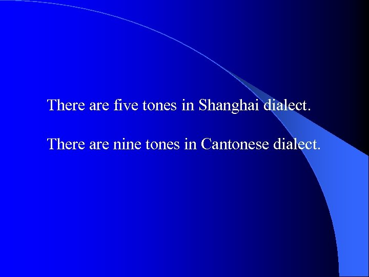 There are five tones in Shanghai dialect. There are nine tones in Cantonese dialect.