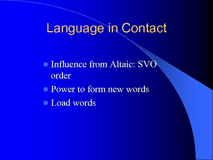 Language in Contact l Influence from Altaic: SVO order l Power to form new