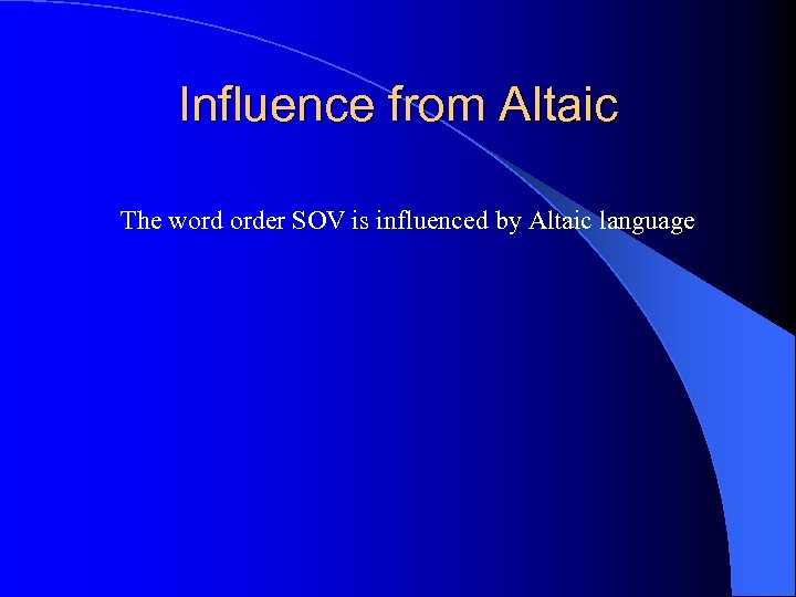Influence from Altaic The word order SOV is influenced by Altaic language