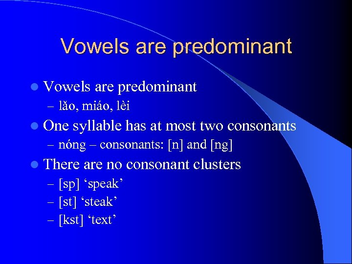 Vowels are predominant l Vowels are predominant – lǎo, miáo, lèi l One syllable