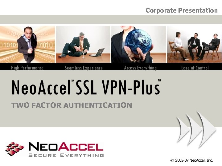 Corporate Presentation TWO FACTOR AUTHENTICATION © 2005 -07 Neo. Accel, Inc.
