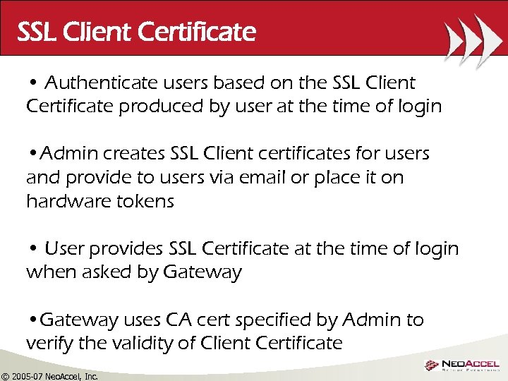 SSL Client Certificate • Authenticate users based on the SSL Client Certificate produced by