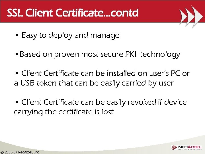 SSL Client Certificate…contd • Easy to deploy and manage • Based on proven most