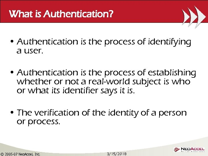 What is Authentication? • Authentication is the process of identifying a user. • Authentication