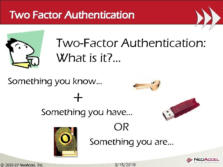 Two Factor Authentication Two-Factor Authentication: What is it? . . . Something you know…