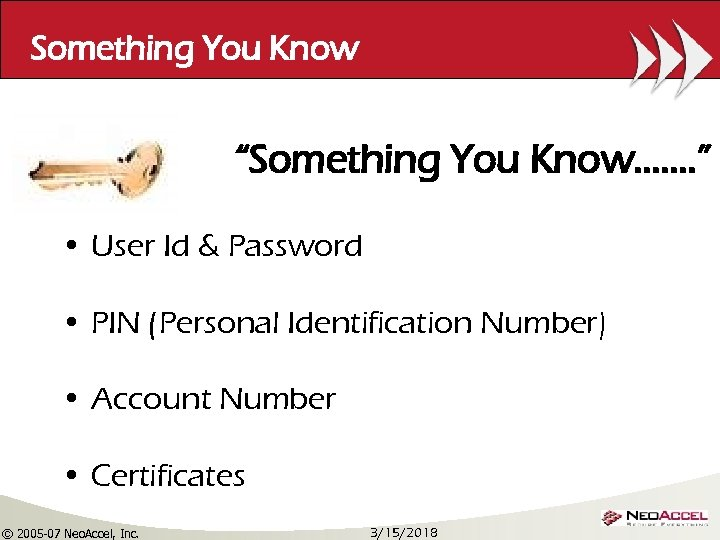 "Something You Know ""Something You Know……. "" • User Id & Password • PIN"