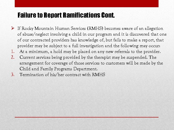 Failure to Report Ramifications Cont. Ø If Rocky Mountain Human Services (RMHS) becomes aware