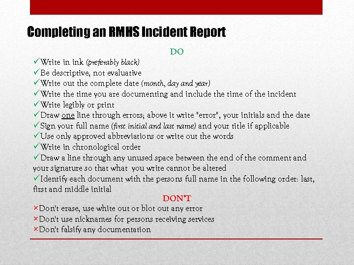 Completing an RMHS Incident Report DO üWrite in ink (preferably black) üBe descriptive, not