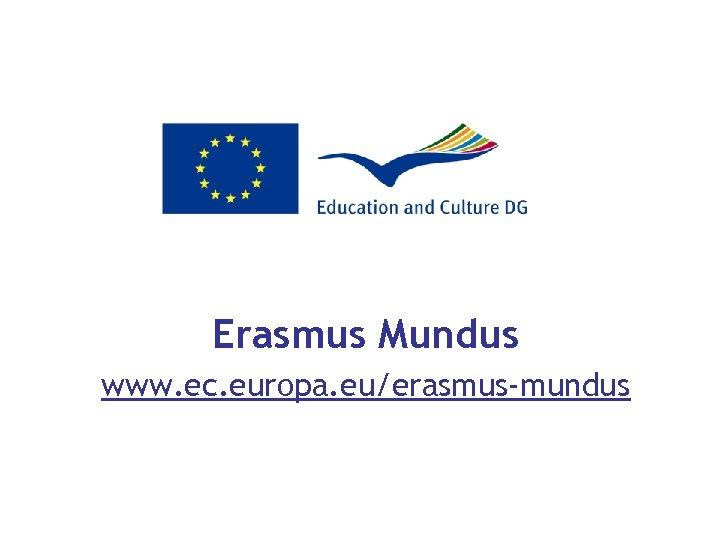 Erasmus Mundus www. ec. europa. eu/erasmus-mundus