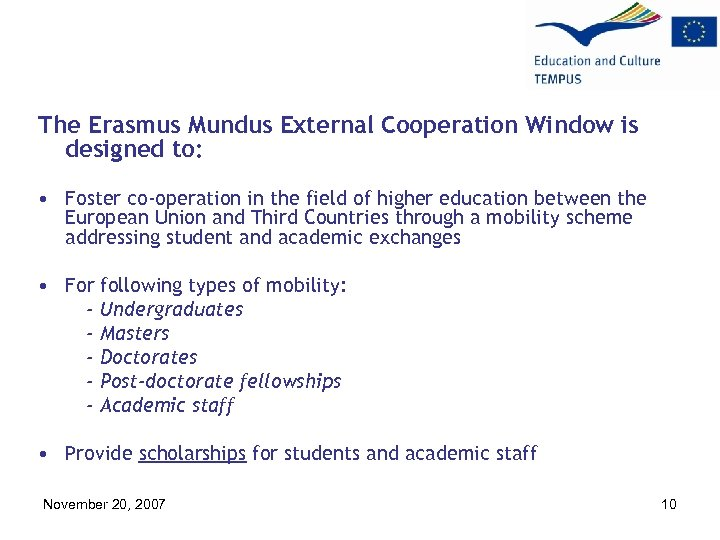 The Erasmus Mundus External Cooperation Window is designed to: • Foster co-operation in the