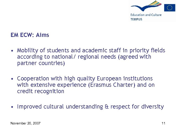 EM ECW: Aims • Mobility of students and academic staff in priority fields according