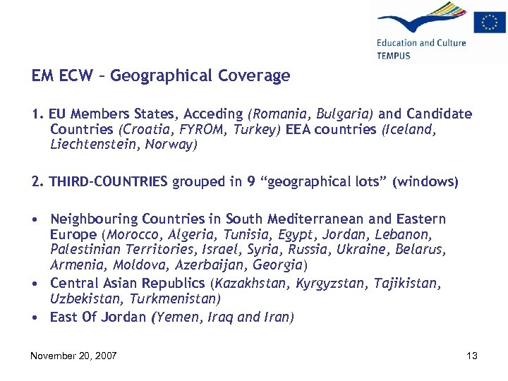 EM ECW – Geographical Coverage 1. EU Members States, Acceding (Romania, Bulgaria) and Candidate