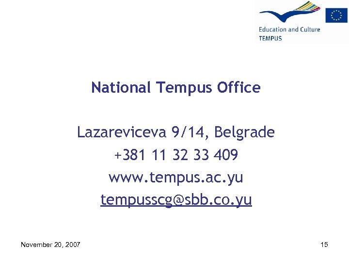 National Tempus Office Lazareviceva 9/14, Belgrade +381 11 32 33 409 www. tempus. ac.