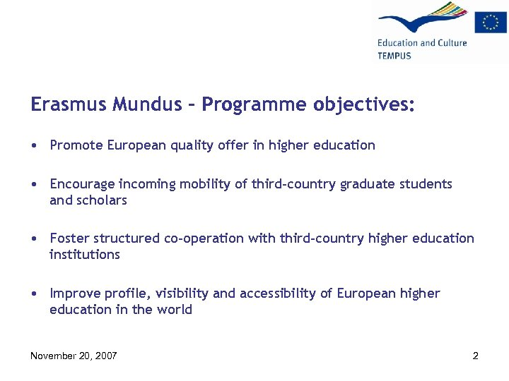 Erasmus Mundus – Programme objectives: • Promote European quality offer in higher education •
