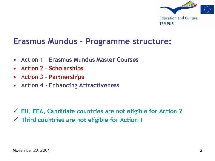 Erasmus Mundus – Programme structure: • • Action 1 2 3 4 – –