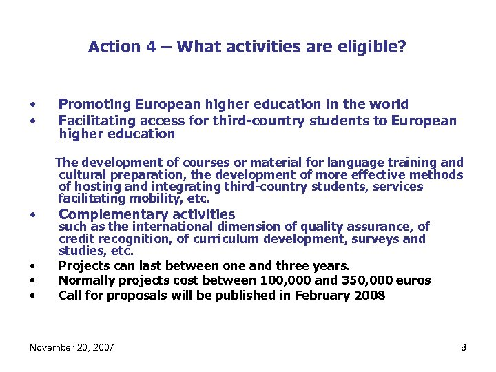 Action 4 – What activities are eligible? • • • Promoting European higher education