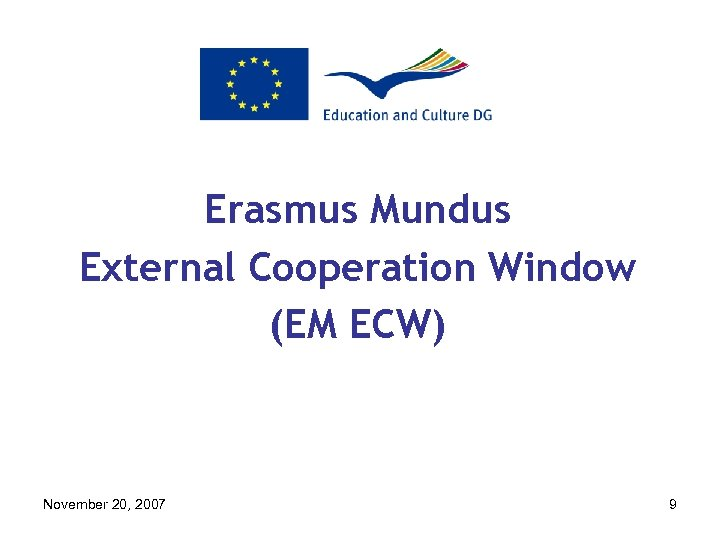 Erasmus Mundus External Cooperation Window (EM ECW) November 20, 2007 9