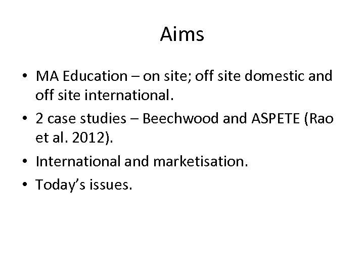 Aims • MA Education – on site; off site domestic and off site international.