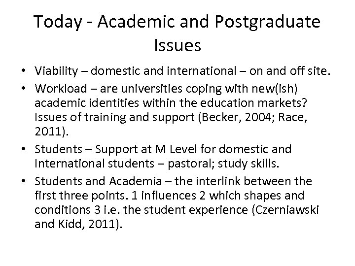 Today - Academic and Postgraduate Issues • Viability – domestic and international – on