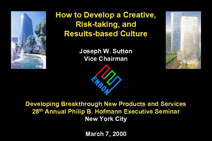 How to Develop a Creative, Risk-taking, and Results-based Culture Joseph W. Sutton Vice Chairman