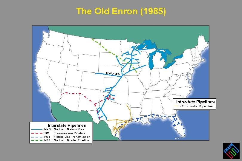 The Old Enron (1985) Trailblazer Intrastate Pipelines HPL Houston Pipe Line Interstate Pipelines NNG
