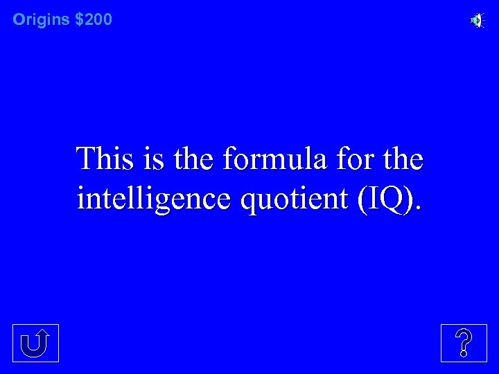 Origins $200 This is the formula for the intelligence quotient (IQ).