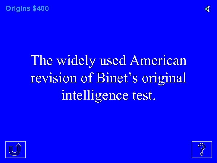 Origins $400 The widely used American revision of Binet's original intelligence test.
