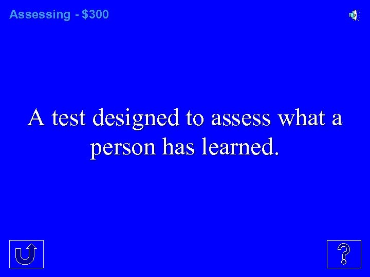 Assessing - $300 A test designed to assess what a person has learned.