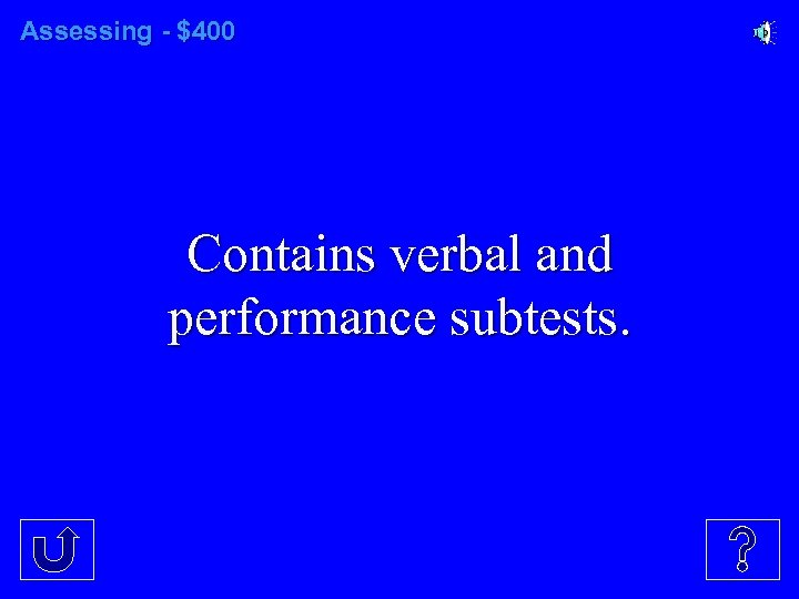 Assessing - $400 Contains verbal and performance subtests.