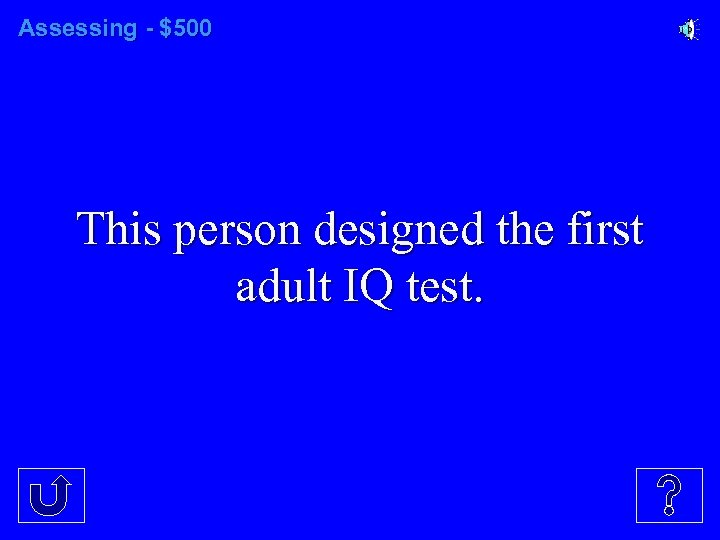 Assessing - $500 This person designed the first adult IQ test.