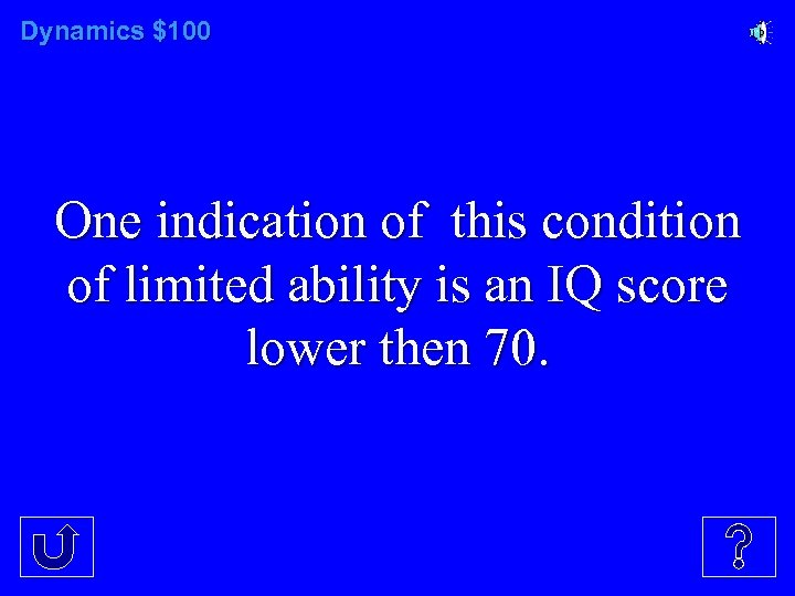 Dynamics $100 One indication of this condition of limited ability is an IQ score