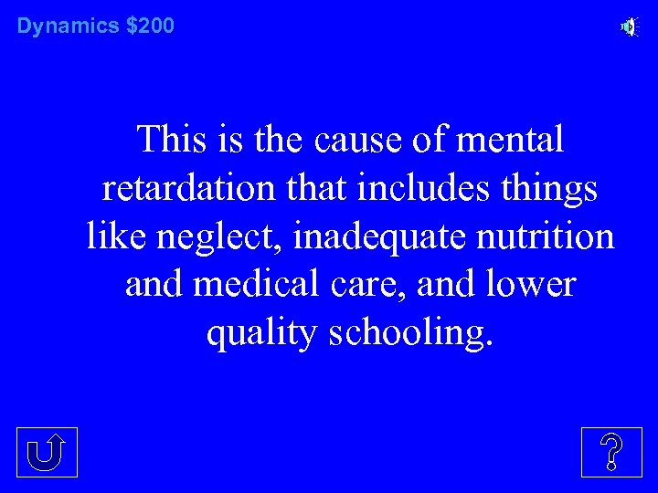 Dynamics $200 This is the cause of mental retardation that includes things like neglect,