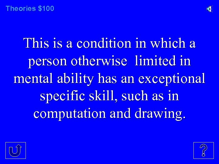 Theories $100 This is a condition in which a person otherwise limited in mental