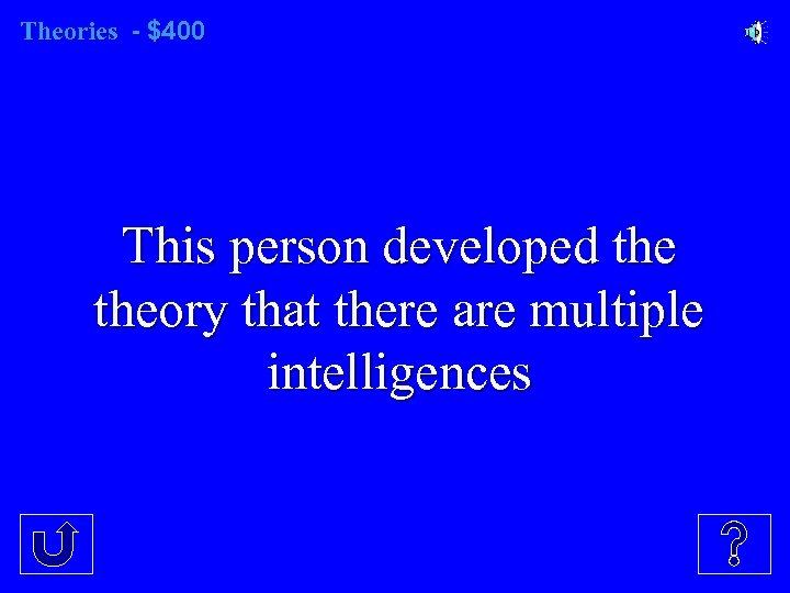 Theories - $400 This person developed theory that there are multiple intelligences