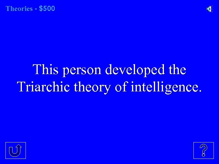 Theories - $500 This person developed the Triarchic theory of intelligence.