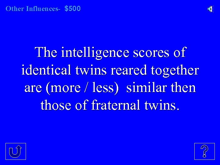 Other Influences- $500 The intelligence scores of identical twins reared together are (more /